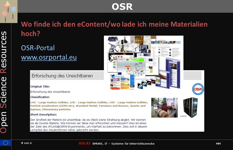 4 von 6 ViS:AT BMUKK, IT – Systeme für Unterrichtszwecke MM OSR Wo finde ich den eContent/wo lade ich meine Materialien hoch.