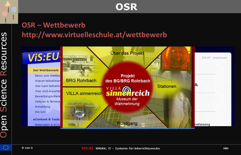 5 von 6 ViS:AT BMUKK, IT – Systeme für Unterrichtszwecke MM OSR OSR – Wettbewerb http://www.virtuelleschule.at/wettbewerb