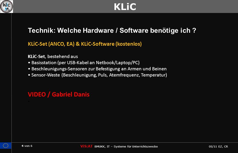 5 von 6 ViS:AT BMUKK, IT – Systeme für Unterrichtszwecke 05/11 EZ, CR KLiC http://virtuelleschule.bmukk.gv.at/klic Anleitungen, Lehr-/Lernmaterialien (ausdruckbar, abspeicherbar), Quiz zur Lernkontrolle im interaktives PDF Arbeitshefte & Lernszenarien http://www.ea.gr/ep/klic KLiC Homepage