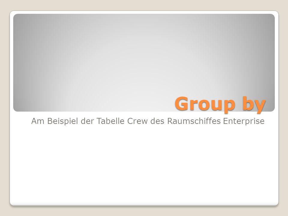 Group by Am Beispiel der Tabelle Crew des Raumschiffes Enterprise