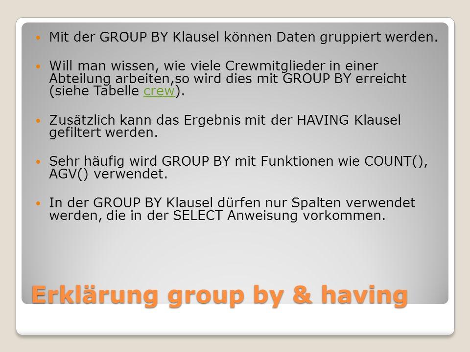 Erklärung group by & having Mit der GROUP BY Klausel können Daten gruppiert werden. Will man wissen, wie viele Crewmitglieder in einer Abteilung arbei