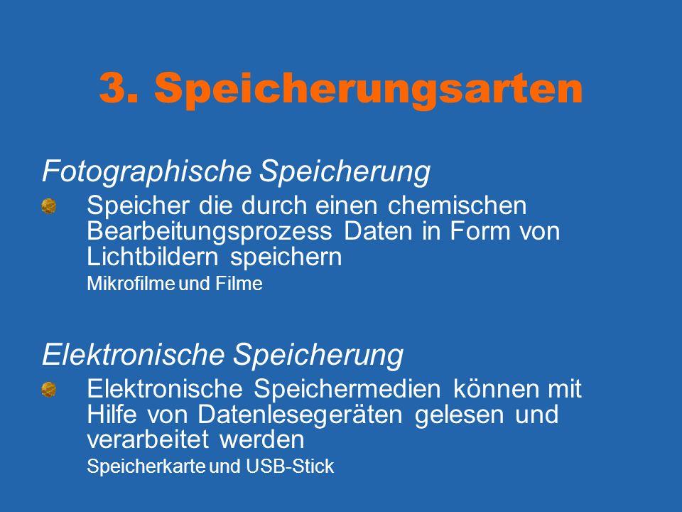 3. Speicherungsarten Fotographische Speicherung Speicher die durch einen chemischen Bearbeitungsprozess Daten in Form von Lichtbildern speichern Mikro