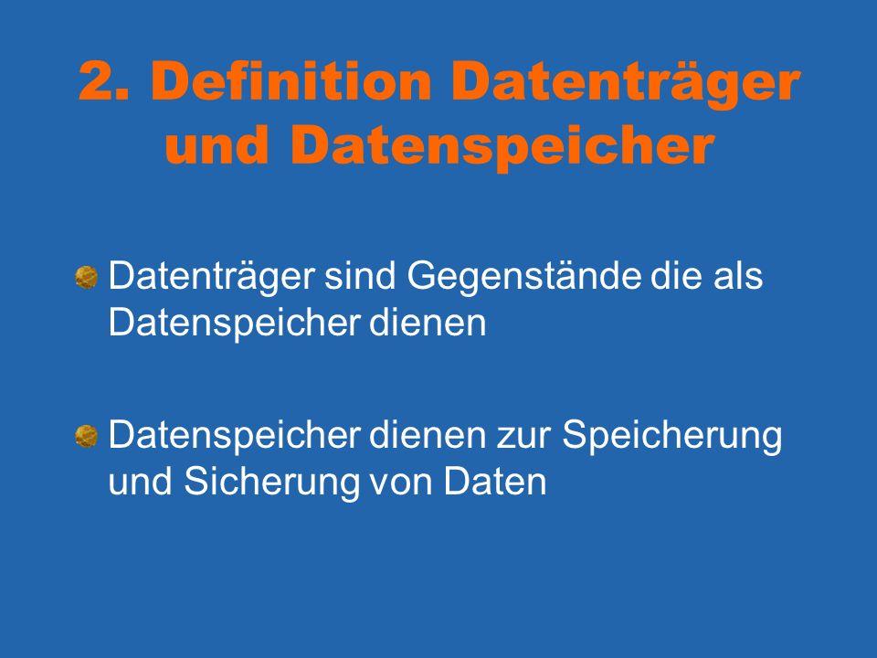 2. Definition Datenträger und Datenspeicher Datenträger sind Gegenstände die als Datenspeicher dienen Datenspeicher dienen zur Speicherung und Sicheru