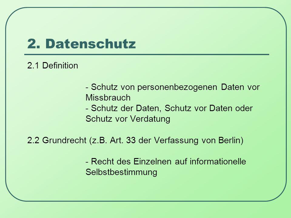 2. Datenschutz 2.1 Definition - Schutz von personenbezogenen Daten vor Missbrauch - Schutz der Daten, Schutz vor Daten oder Schutz vor Verdatung 2.2 G