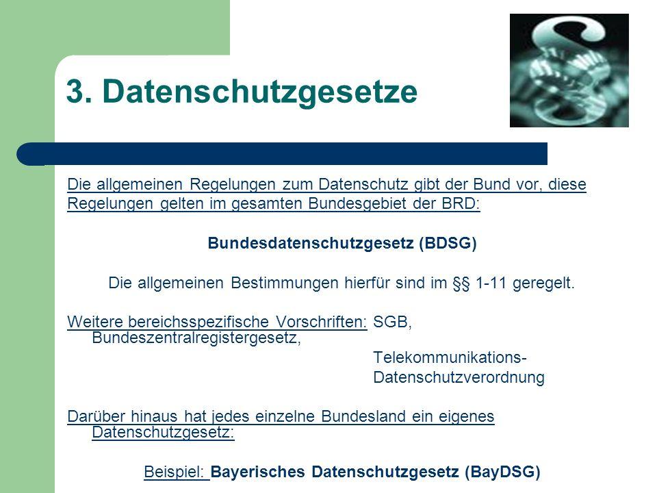 3. Datenschutzgesetze Die allgemeinen Regelungen zum Datenschutz gibt der Bund vor, diese Regelungen gelten im gesamten Bundesgebiet der BRD: Bundesda