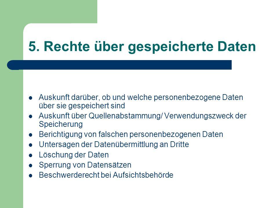 5. Rechte über gespeicherte Daten Auskunft darüber, ob und welche personenbezogene Daten über sie gespeichert sind Auskunft über Quellenabstammung/ Ve