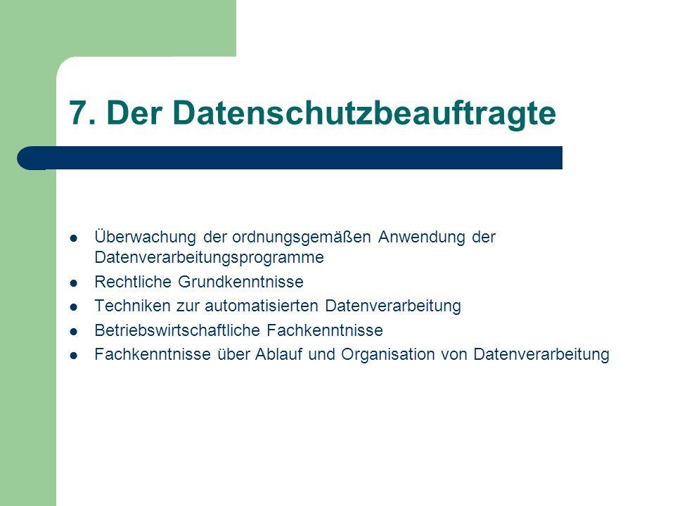 7. Der Datenschutzbeauftragte Überwachung der ordnungsgemäßen Anwendung der Datenverarbeitungsprogramme Rechtliche Grundkenntnisse Techniken zur autom