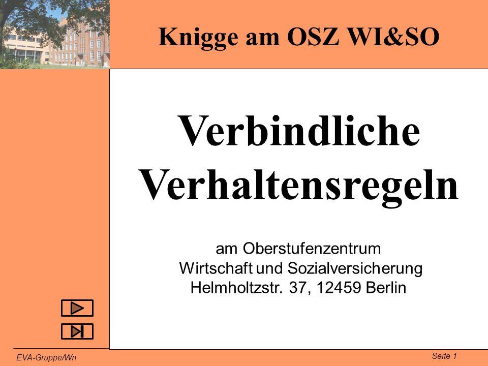 Seite 1 EVA-Gruppe/Wn Verbindliche Verhaltensregeln Knigge am OSZ WI&SO am Oberstufenzentrum Wirtschaft und Sozialversicherung Helmholtzstr. 37, 12459