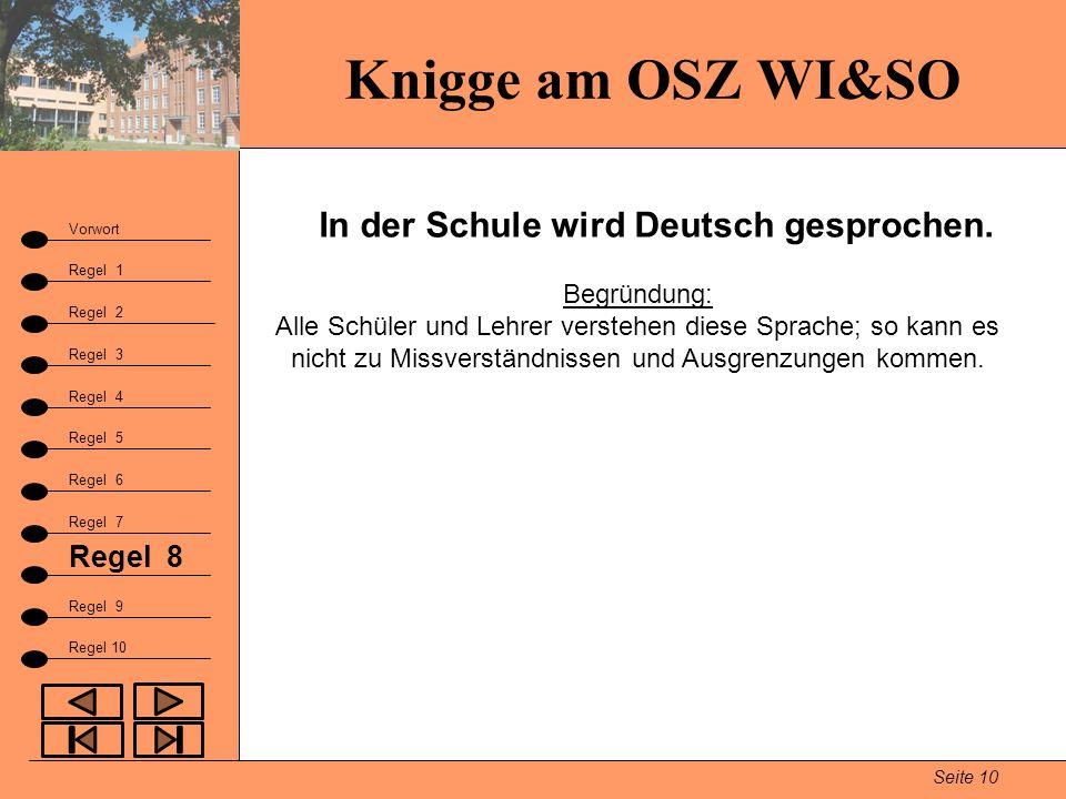 Knigge am OSZ WI&SO Seite 10 Vorwort Regel 1 Regel 2 Fazit Regel 3 Regel 9 Regel 4 Regel 5 Regel 6 Regel 7 Regel 8 Regel 10 In der Schule wird Deutsch