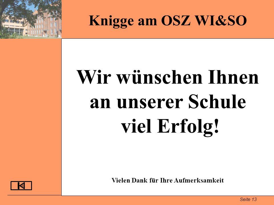 Seite 13 Wir wünschen Ihnen an unserer Schule viel Erfolg! Knigge am OSZ WI&SO Vielen Dank für Ihre Aufmerksamkeit