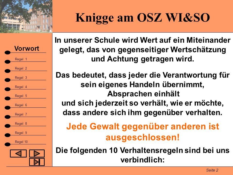 Knigge am OSZ WI&SO Seite 2 Vorwort Regel 1 Regel 2 Fazit Regel 3 Regel 9 In unserer Schule wird Wert auf ein Miteinander gelegt, das von gegenseitige