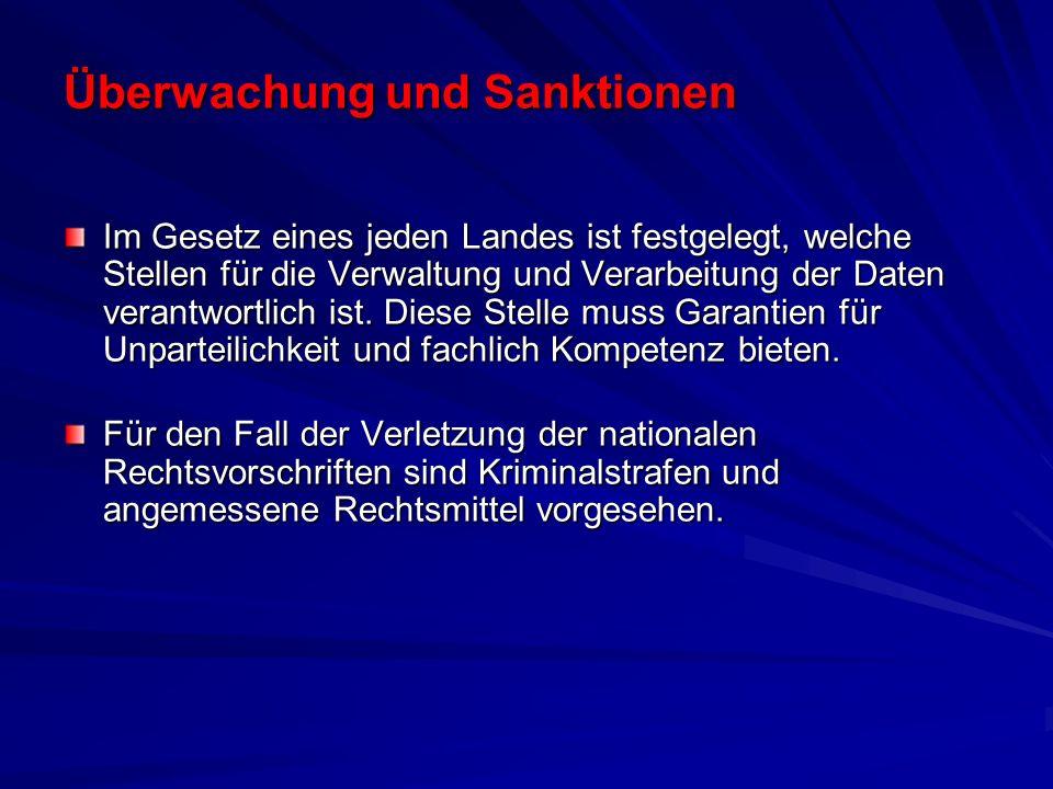 Überwachung und Sanktionen Im Gesetz eines jeden Landes ist festgelegt, welche Stellen für die Verwaltung und Verarbeitung der Daten verantwortlich ist.