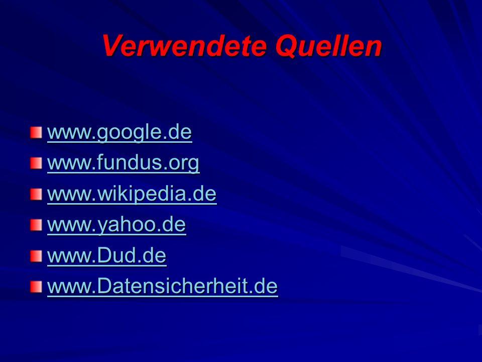 Verwendete Quellen www.google.de www.fundus.org www.wikipedia.de www.yahoo.de www.Dud.de www.Datensicherheit.de