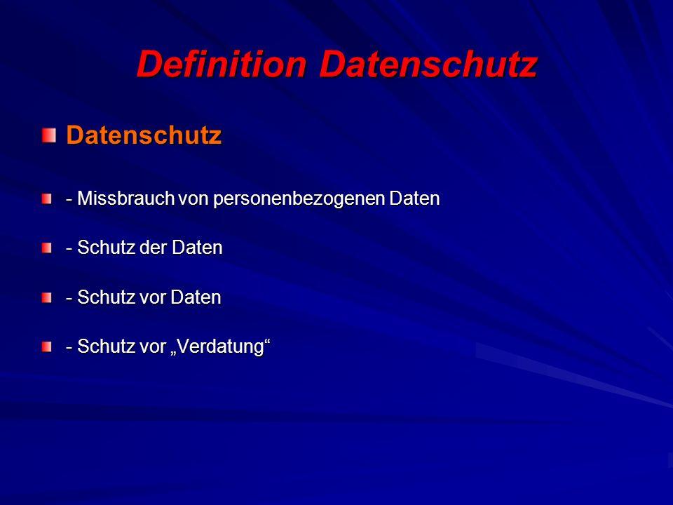 Definition Datenschutz Datenschutz - Missbrauch von personenbezogenen Daten - Schutz der Daten - Schutz vor Daten - Schutz vor Verdatung