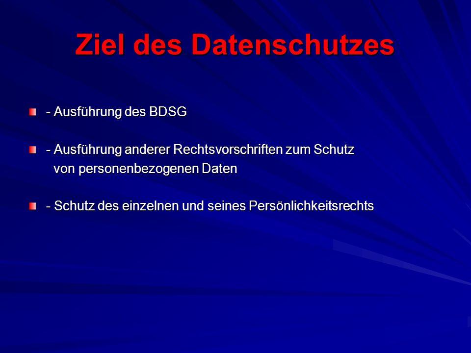 Ziel des Datenschutzes - Ausführung des BDSG - Ausführung anderer Rechtsvorschriften zum Schutz von personenbezogenen Daten von personenbezogenen Daten - Schutz des einzelnen und seines Persönlichkeitsrechts