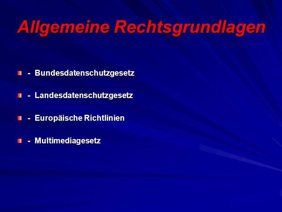 Allgemeine Rechtsgrundlagen - Bundesdatenschutzgesetz - Landesdatenschutzgesetz - Europäische Richtlinien - Multimediagesetz