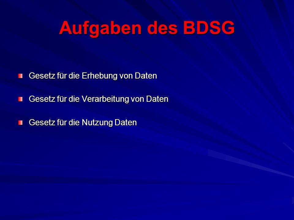 Aufgaben des BDSG Gesetz für die Erhebung von Daten Gesetz für die Verarbeitung von Daten Gesetz für die Nutzung Daten