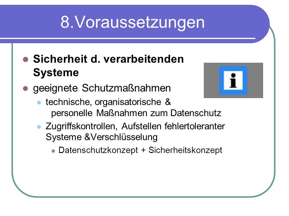 8.Voraussetzungen Sicherheit d. verarbeitenden Systeme geeignete Schutzmaßnahmen technische, organisatorische & personelle Maßnahmen zum Datenschutz Z