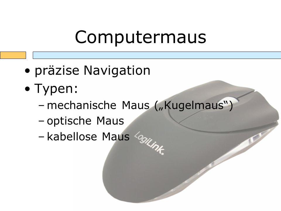 Computermaus präzise Navigation Typen: –mechanische Maus (Kugelmaus) –optische Maus –kabellose Maus