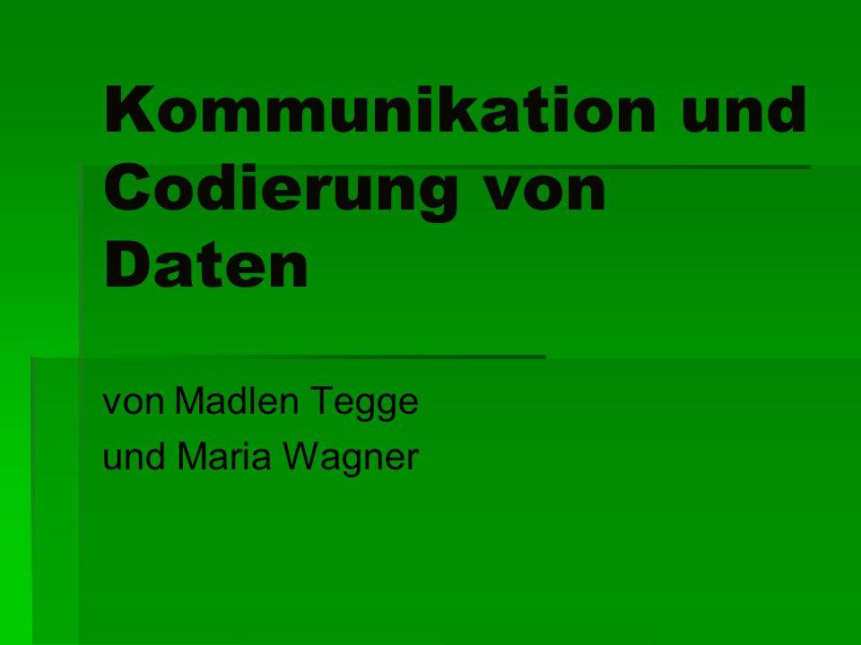 Kommunikation und Codierung von Daten von Madlen Tegge und Maria Wagner