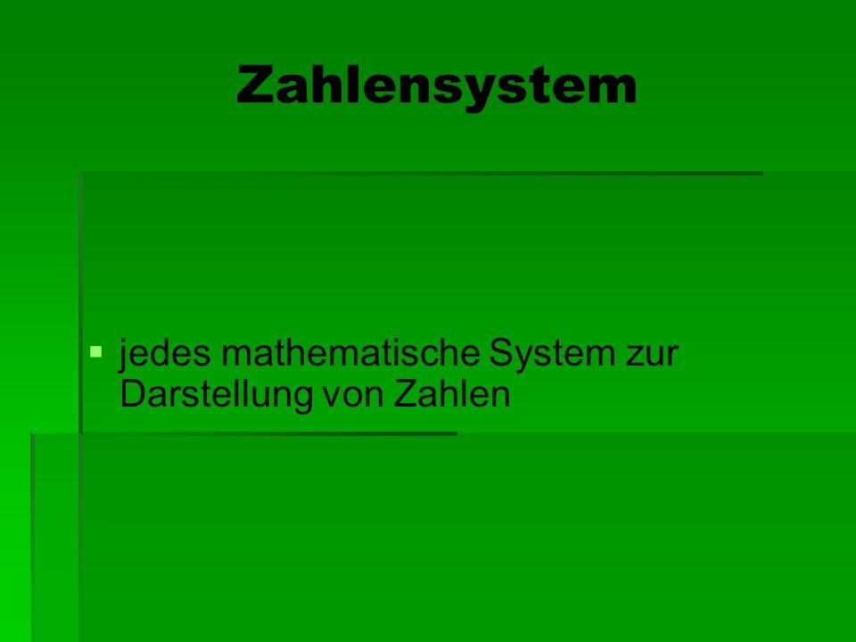 Zahlensystem jedes mathematische System zur Darstellung von Zahlen