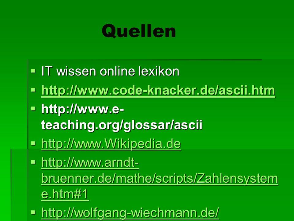 Quellen IT wissen online lexikon IT wissen online lexikon http://www.code-knacker.de/ascii.htm http://www.code-knacker.de/ascii.htm http://www.code-kn
