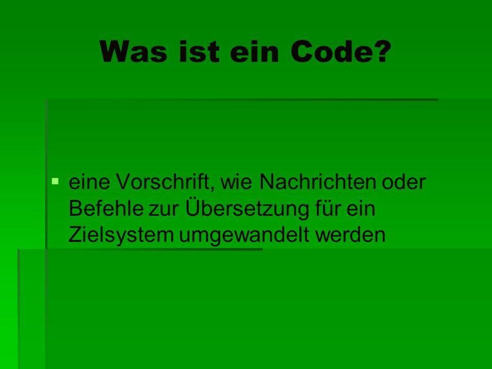 Was ist ein Code? eine Vorschrift, wie Nachrichten oder Befehle zur Übersetzung für ein Zielsystem umgewandelt werden