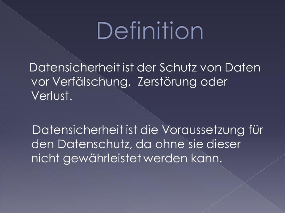 Datensicherheit ist der Schutz von Daten vor Verfälschung, Zerstörung oder Verlust. Datensicherheit ist die Voraussetzung für den Datenschutz, da ohne