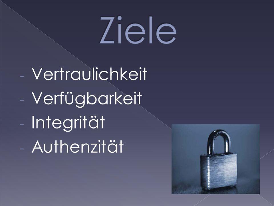 - Vertraulichkeit - Verfügbarkeit - Integrität - Authenzität