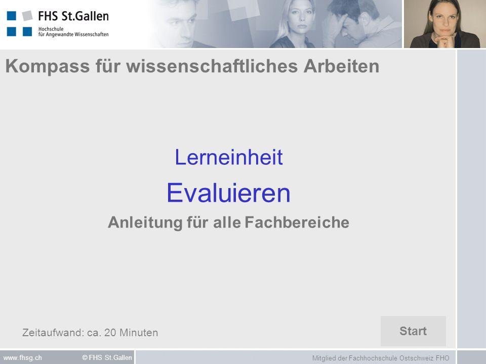 Mitglied der Fachhochschule Ostschweiz FHO www.fhsg.ch © FHS St.Gallen Kompass für wissenschaftliches Arbeiten Lerneinheit Evaluieren Anleitung für al