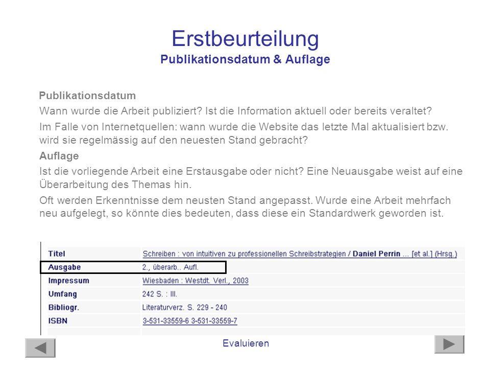 Evaluieren Erstbeurteilung Publikationsdatum & Auflage Publikationsdatum Wann wurde die Arbeit publiziert? Ist die Information aktuell oder bereits ve