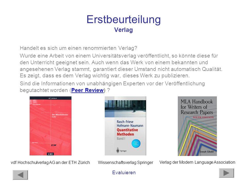 Evaluieren Erstbeurteilung Verlag Handelt es sich um einen renommierten Verlag? Wurde eine Arbeit von einem Universitätsverlag veröffentlicht, so könn