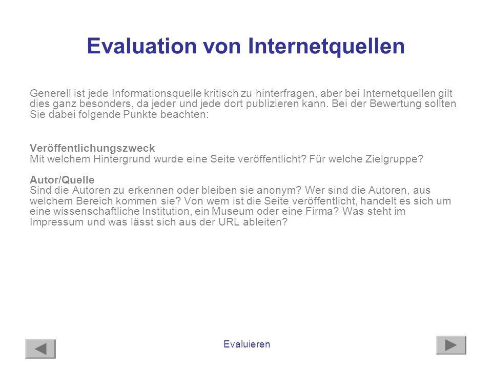 Evaluieren Evaluation von Internetquellen Generell ist jede Informationsquelle kritisch zu hinterfragen, aber bei Internetquellen gilt dies ganz beson