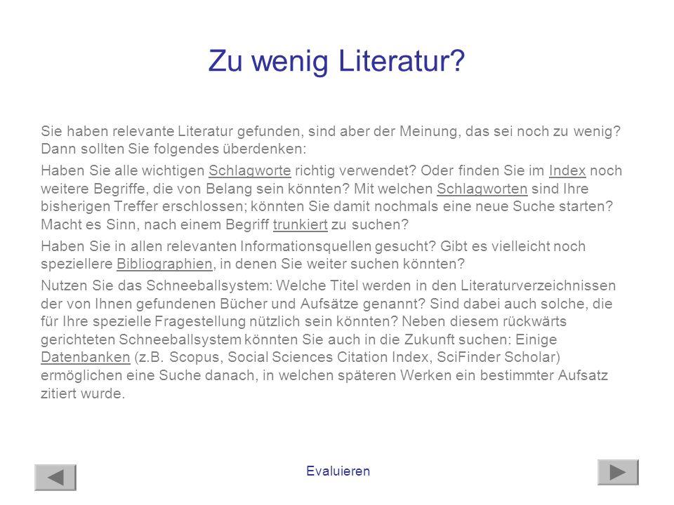 Evaluieren Zu wenig Literatur? Sie haben relevante Literatur gefunden, sind aber der Meinung, das sei noch zu wenig? Dann sollten Sie folgendes überde