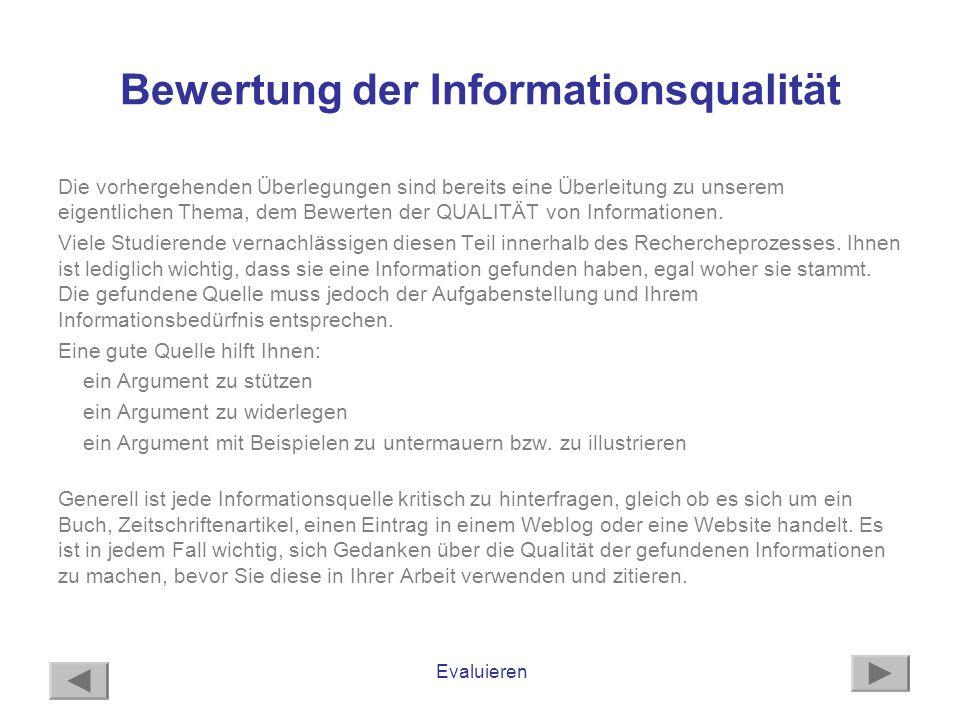 Evaluieren Bewertung der Informationsqualität Die vorhergehenden Überlegungen sind bereits eine Überleitung zu unserem eigentlichen Thema, dem Bewerte