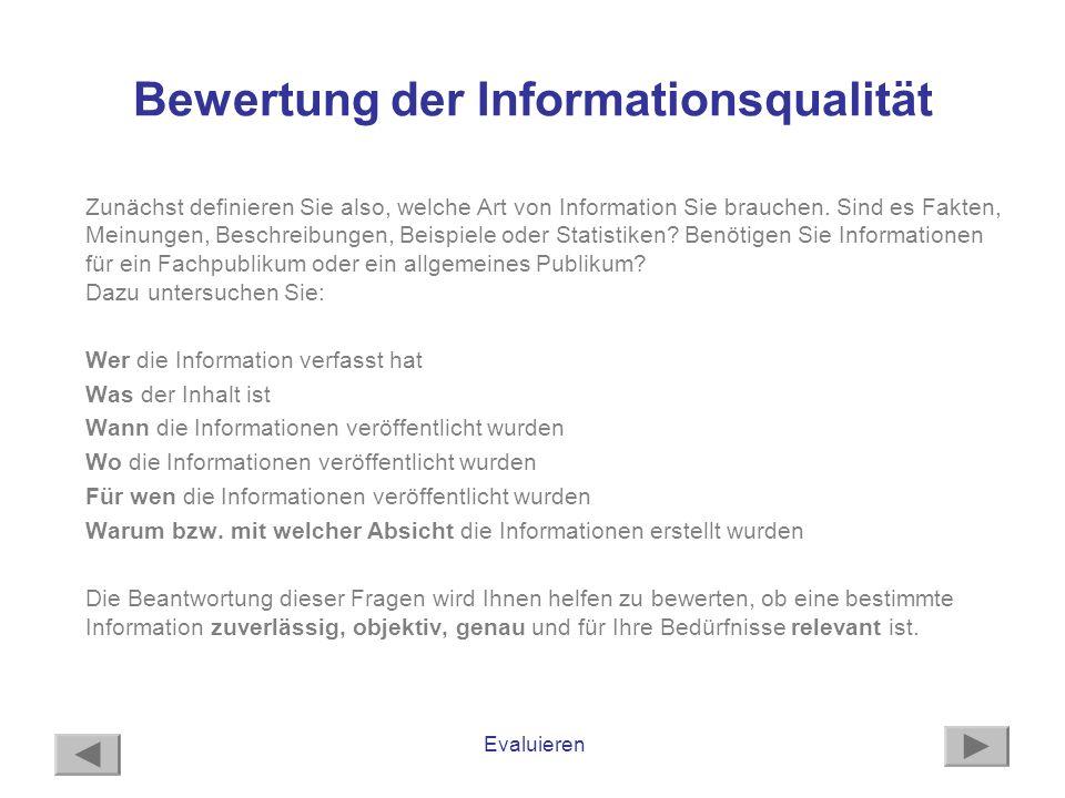 Evaluieren Bewertung der Informationsqualität Zunächst definieren Sie also, welche Art von Information Sie brauchen. Sind es Fakten, Meinungen, Beschr
