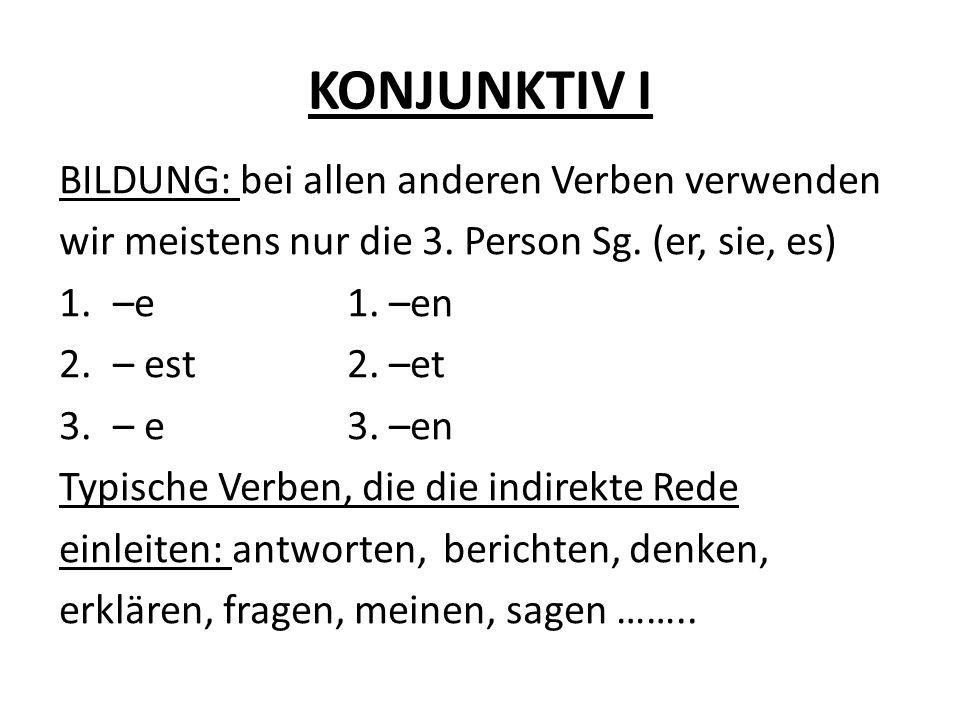KONJUNKTIV I BILDUNG: bei allen anderen Verben verwenden wir meistens nur die 3. Person Sg. (er, sie, es) 1.–e1. –en 2.– est2. –et 3.– e3. –en Typisch