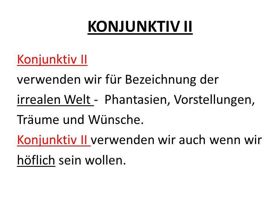 KONJUNKTIV II BILDUNG: Wir haben zwei Möglichkeiten, den Konjunktiv II zu bilden: a)würde + Infinitiv b)Verbformen des Konjunktiv II