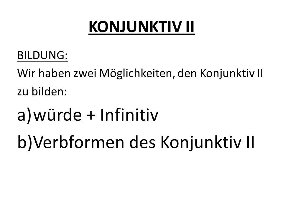 KONJUNKTIV II a)würde + Infinitiv 1.ich würdelernen 2.du würdest lernen 3.er würdelernen 1.
