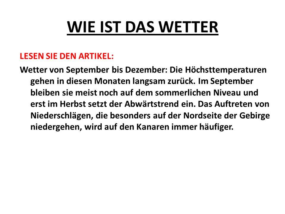 WIE IST DAS WETTER LESEN SIE DEN ARTIKEL: Wetter von September bis Dezember: Die Höchsttemperaturen gehen in diesen Monaten langsam zurück.