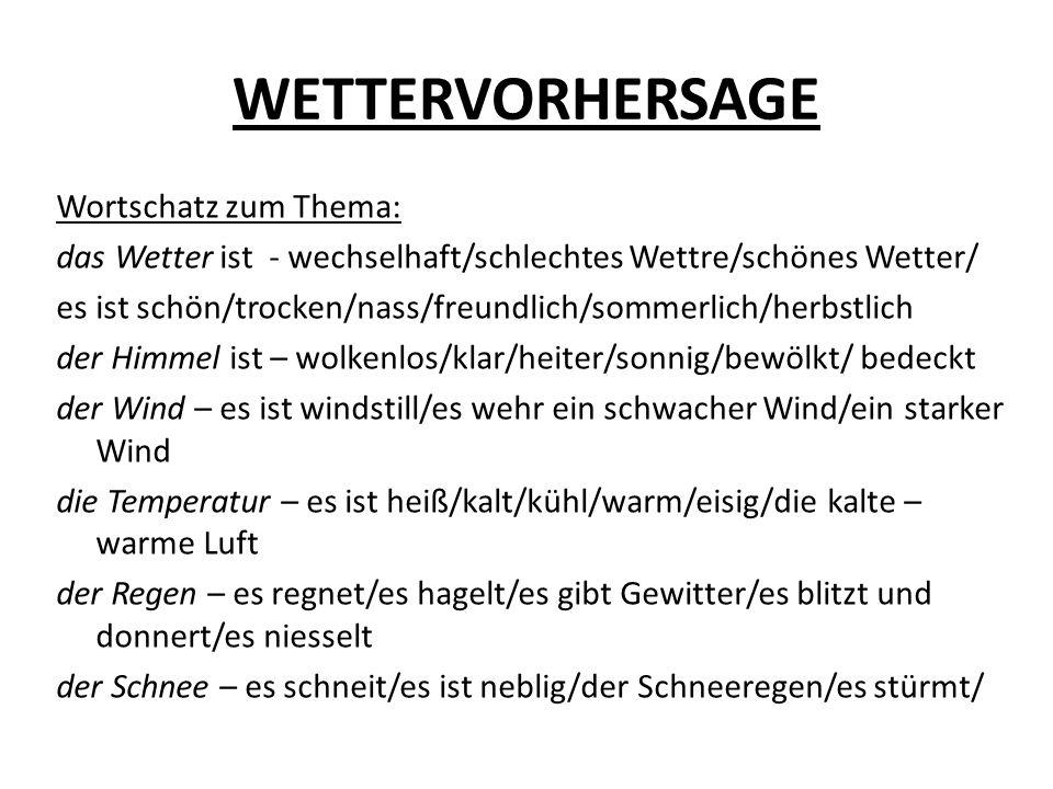 WETTERVORHERSAGE Wortschatz zum Thema: das Wetter ist - wechselhaft/schlechtes Wettre/schönes Wetter/ es ist schön/trocken/nass/freundlich/sommerlich/