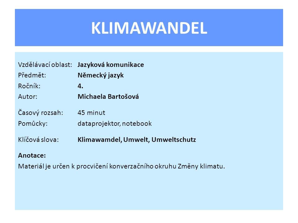 KLIMAWANDEL Vzdělávací oblast:Jazyková komunikace Předmět:Německý jazyk Ročník:4.