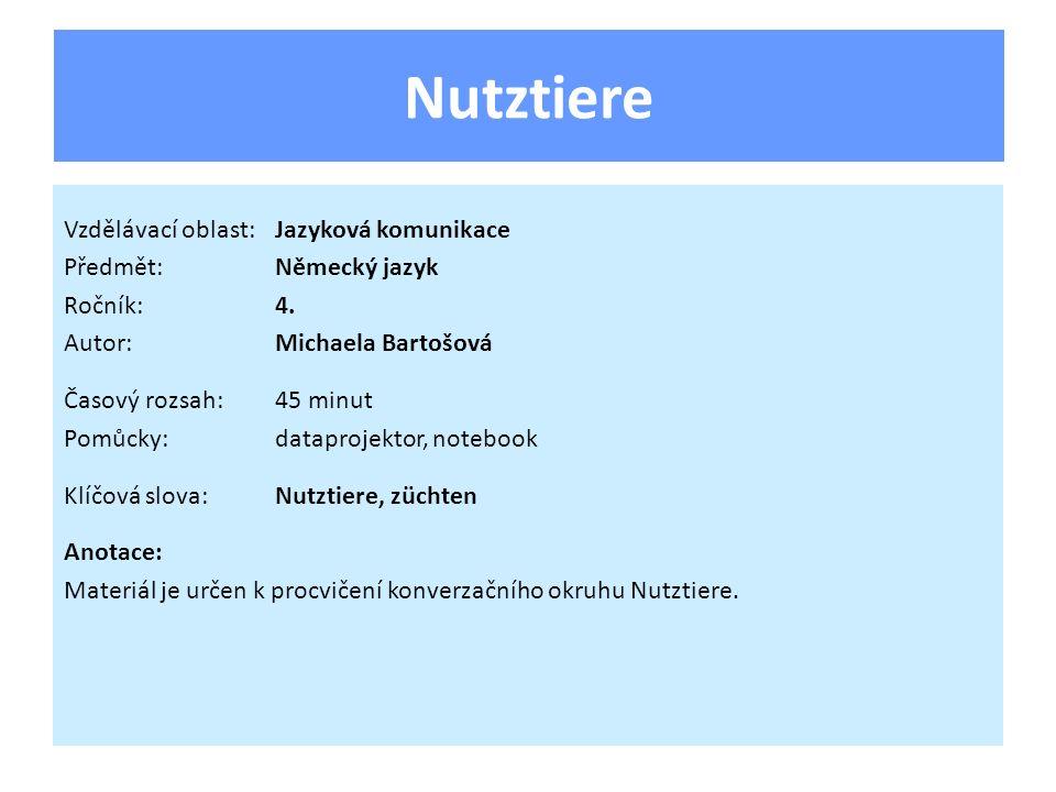 Nutztiere Vzdělávací oblast:Jazyková komunikace Předmět:Německý jazyk Ročník:4. Autor:Michaela Bartošová Časový rozsah:45 minut Pomůcky:dataprojektor,