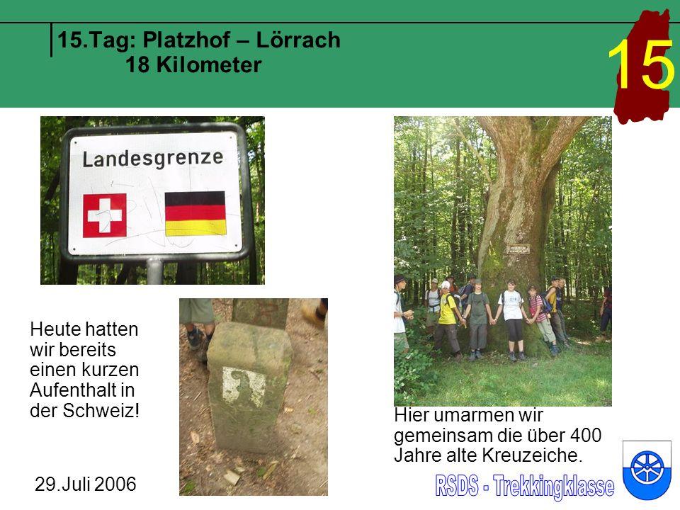 15.Tag: Platzhof – Lörrach 18 Kilometer 29.Juli 2006 15 Heute hatten wir bereits einen kurzen Aufenthalt in der Schweiz.