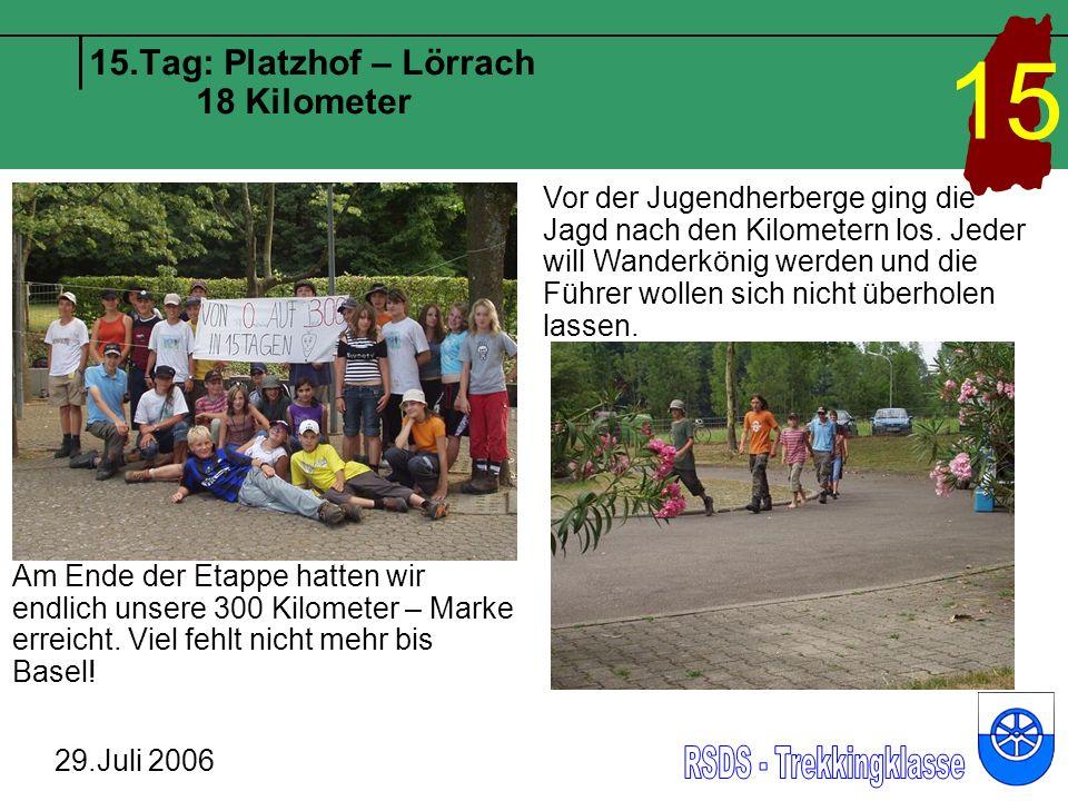 15.Tag: Platzhof – Lörrach 18 Kilometer 29.Juli 2006 15 Am Ende der Etappe hatten wir endlich unsere 300 Kilometer – Marke erreicht.