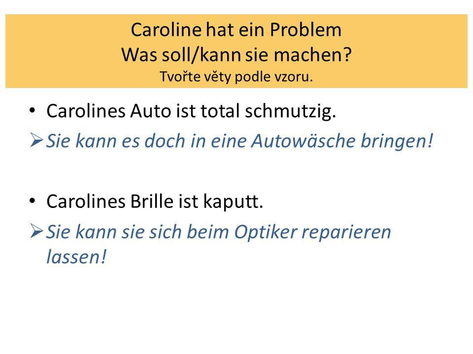 Caroline hat ein Problem Was soll/kann sie machen.