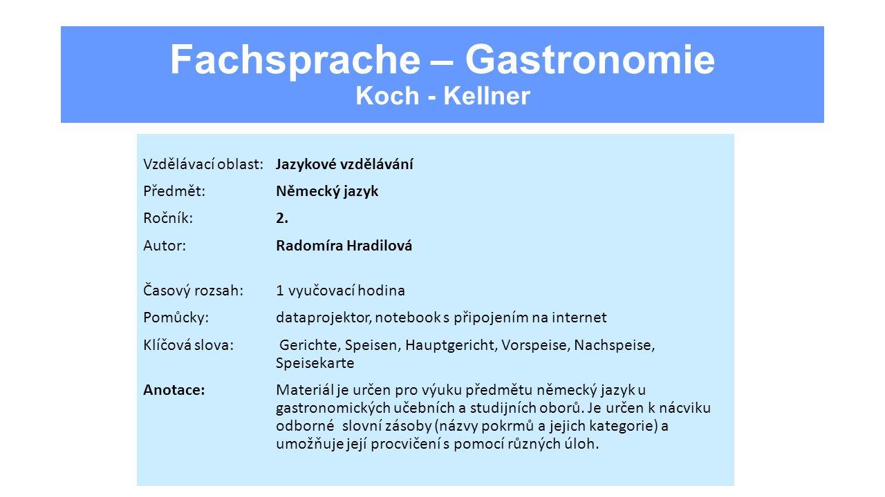 Fachsprache – Gastronomie Koch - Kellner Vzdělávací oblast:Jazykové vzdělávání Předmět:Německý jazyk Ročník:2.