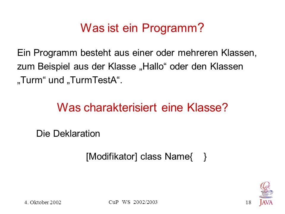 4. Oktober 2002 CuP WS 2002/2003 18 Was ist ein Programm .