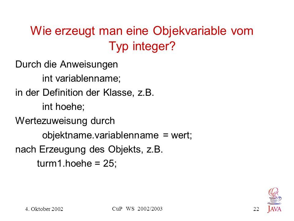 4. Oktober 2002 CuP WS 2002/2003 22 Wie erzeugt man eine Objekvariable vom Typ integer.
