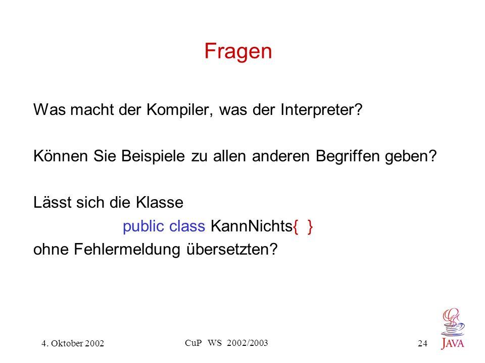 4. Oktober 2002 CuP WS 2002/2003 24 Was macht der Kompiler, was der Interpreter.
